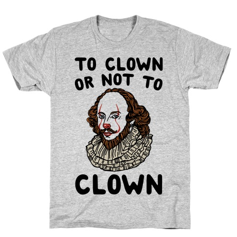 To Clown Or Not To Clown Parody T-Shirt