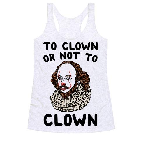 To Clown Or Not To Clown Parody Racerback Tank Top