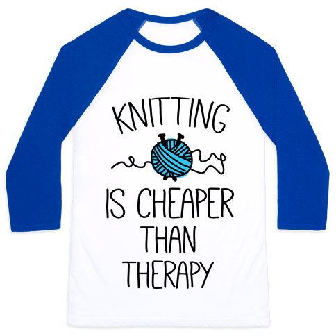Knitting Is Cheaper Than Therapy Baseball Tee