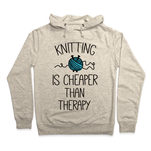 Knitting Is Cheaper Than Therapy Hooded Sweatshirt