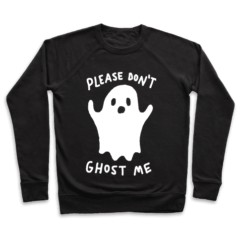 Please Don't Ghost Me  Pullover