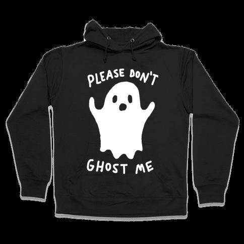 Please Don't Ghost Me  Hooded Sweatshirt