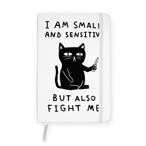 I Am Small And Sensitive But Also Fight Me Cat Notebook