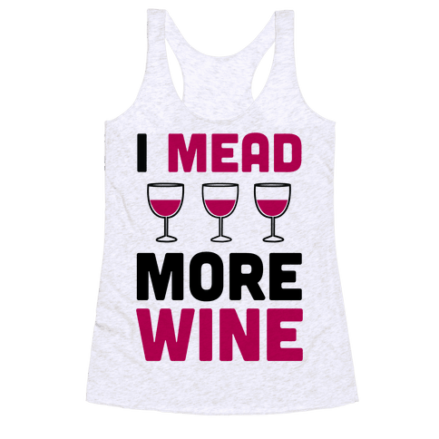 I Mead More Wine Racerback Tank Top