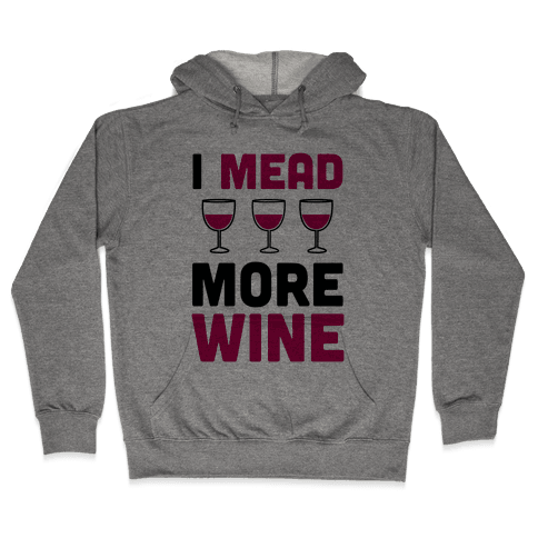 I Mead More Wine Hooded Sweatshirt