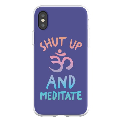 Shut Up And Meditate Phone Flexi-Case
