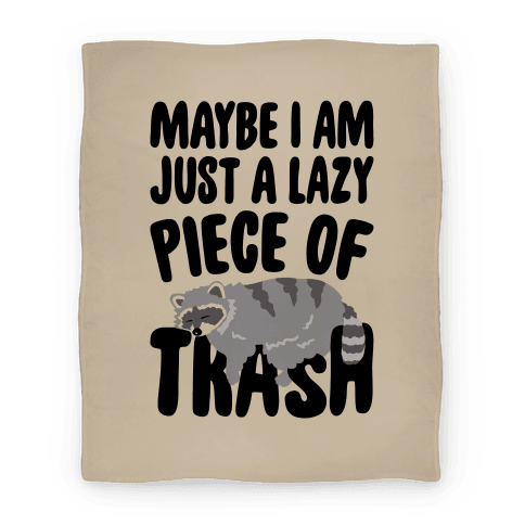 Maybe I Am Just A Lazy Piece of Trash Raccoon Blanket