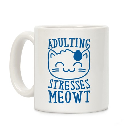 Adulting Stresses Meowt Coffee Mug