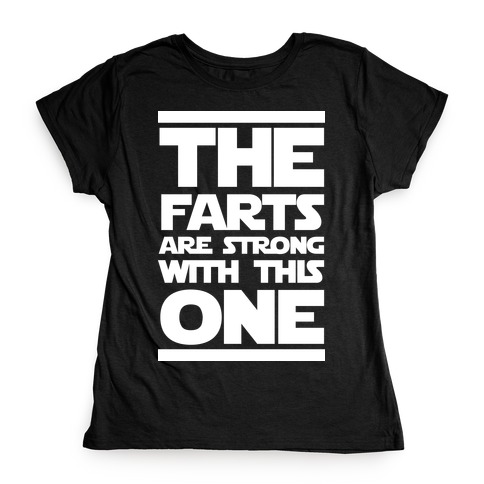 The Farts Are Strong With This One Womens T-Shirt