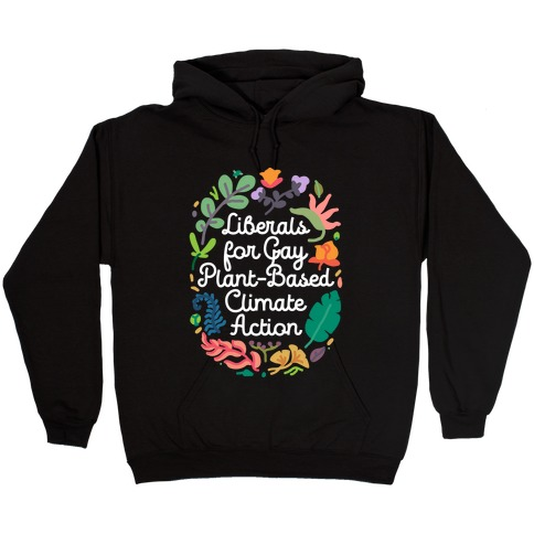 Liberals For Gay Plant-Based Climate Action Hooded Sweatshirt