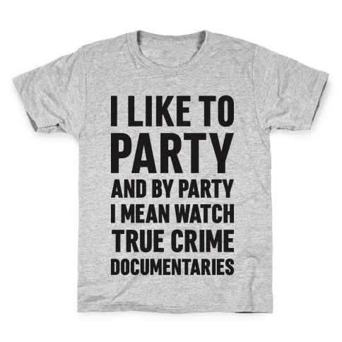 I Like To Party And By Party I Mean Watch True Crime Documentaries Kids T-Shirt