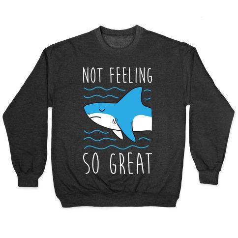 Not Feeling So Great Shark Pullover