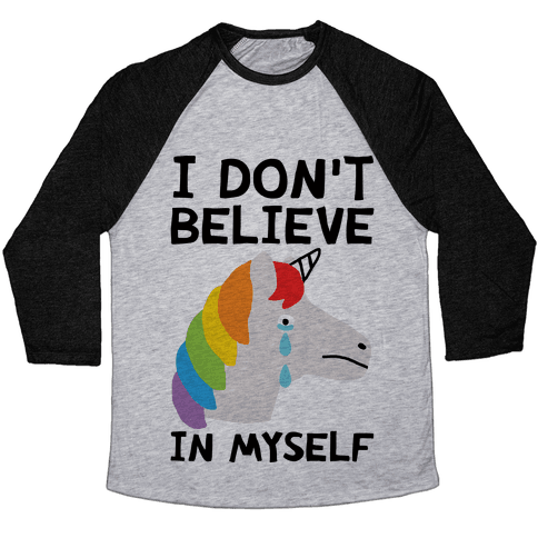 I Don't Believe In Myself Unicorn Baseball Tee