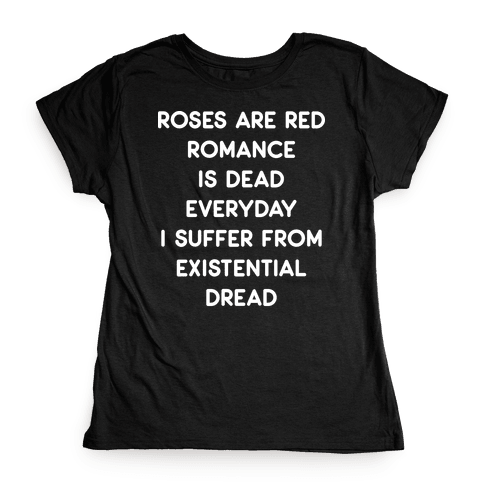 Rose Are Red, Romance Is Dead, Everyday I Suffer From Existential Dread Womens T-Shirt