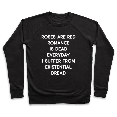 Rose Are Red, Romance Is Dead, Everyday I Suffer From Existential Dread Pullover