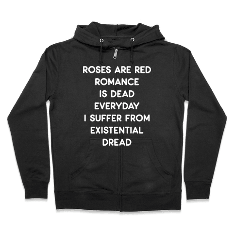 Rose Are Red, Romance Is Dead, Everyday I Suffer From Existential Dread Zip Hoodie