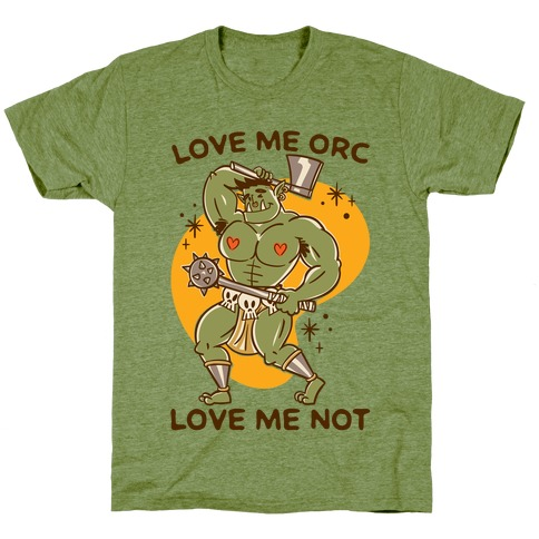Love Me Orc Love Me Not T-Shirt