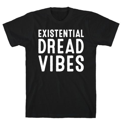 Existential Dread Vibes White Print T-Shirt