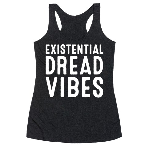 Existential Dread Vibes White Print Racerback Tank Top