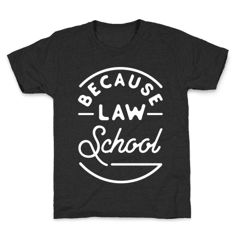 Because Law School Kids T-Shirt
