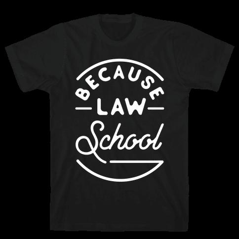 Because Law School Mens T-Shirt