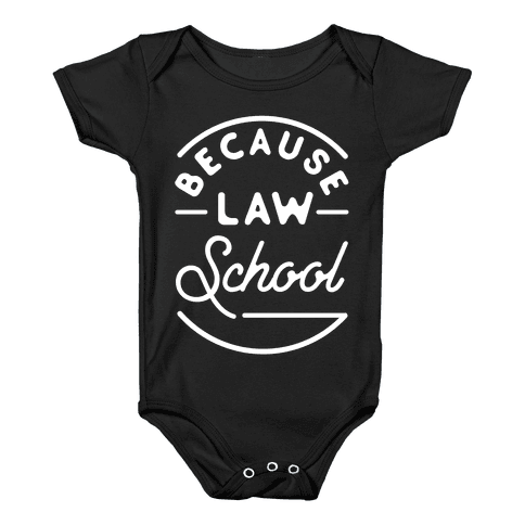 Because Law School Baby Onesy