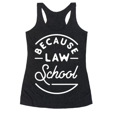 Because Law School Racerback Tank Top
