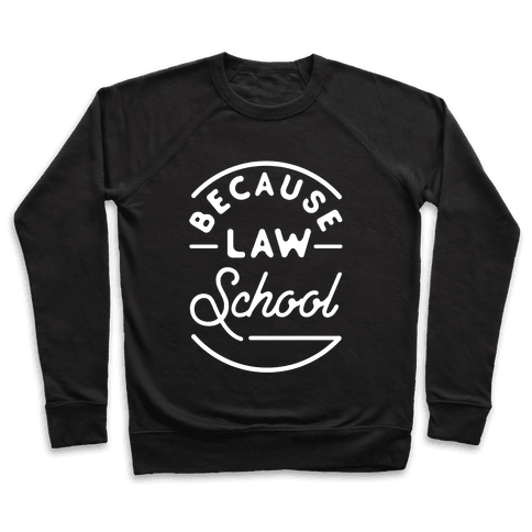 Because Law School Pullover