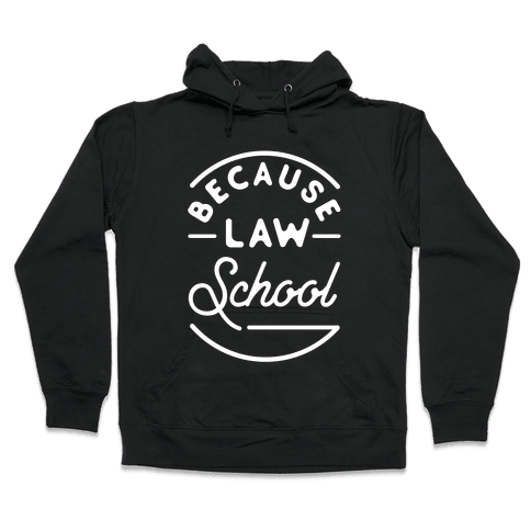 Because Law School Hooded Sweatshirt