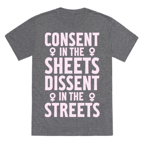 Consent In The Sheets Dissent In The Streets T-Shirt