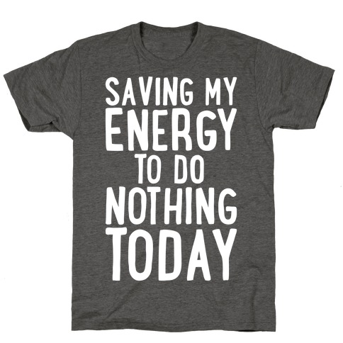 Saving My Energy To Do Nothing Today White Print T-Shirt