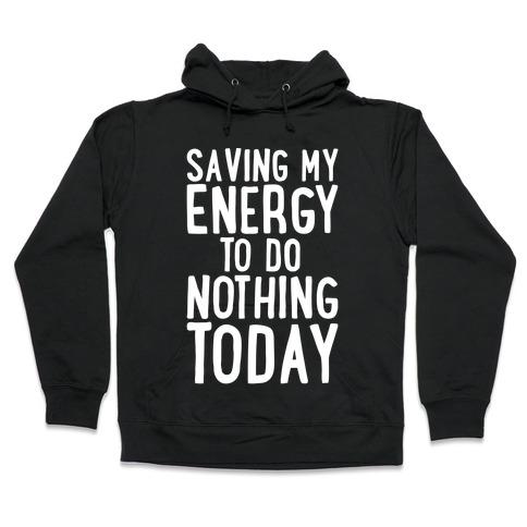 Saving My Energy To Do Nothing Today White Print Hooded Sweatshirt