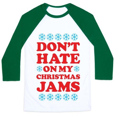 Don't Hate on My Christmas Jams Ugly Sweater Baseball Tee