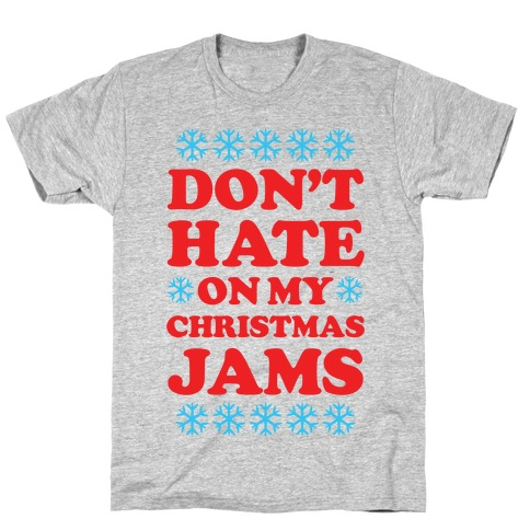 Don't Hate on My Christmas Jams Ugly Sweater T-Shirt