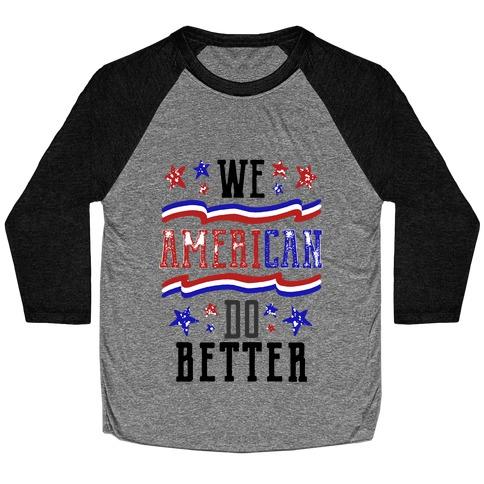 We AmeriCAN Do Better Baseball Tee