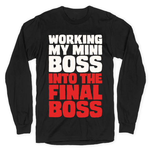 Working My Mini Boss Into The Final Boss White Print Long Sleeve T-Shirt