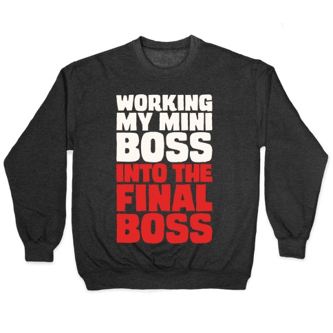 Working My Mini Boss Into The Final Boss White Print Pullover