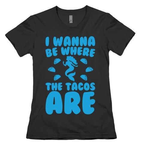 I Wanna Be Where The Tacos Are Parody White Print Womens T-Shirt