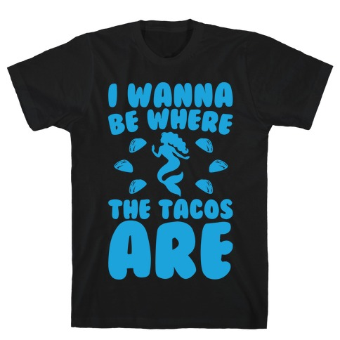 I Wanna Be Where The Tacos Are Parody White Print T-Shirt