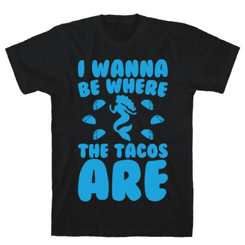 I Wanna Be Where The Tacos Are Parody White Print Mens T-Shirt