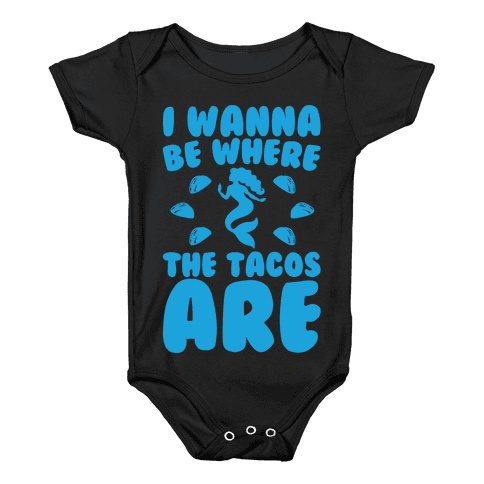 I Wanna Be Where The Tacos Are Parody White Print Baby Onesy
