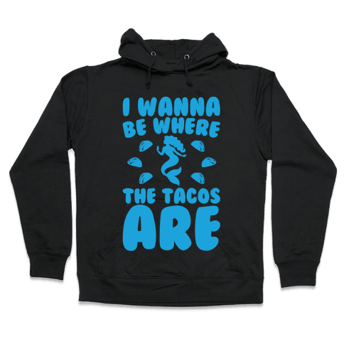 I Wanna Be Where The Tacos Are Parody White Print Hooded Sweatshirt