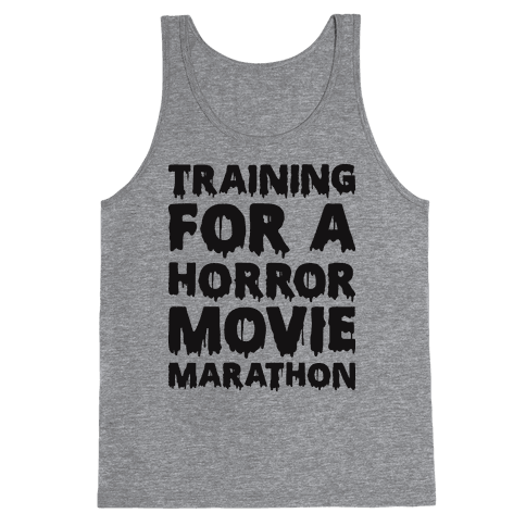 Training For A Horror Movie Marathon Tank Top