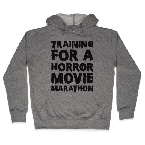Training For A Horror Movie Marathon Hooded Sweatshirt