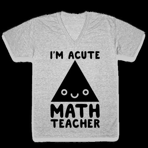 I'm ACUTE Math Teacher V-Neck Tee Shirt