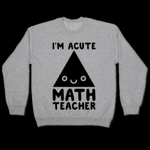 I'm ACUTE Math Teacher Pullover