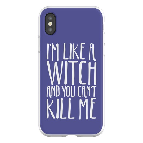 I'm Like A Witch and You Can't Kill Me Phone Flexi-Case