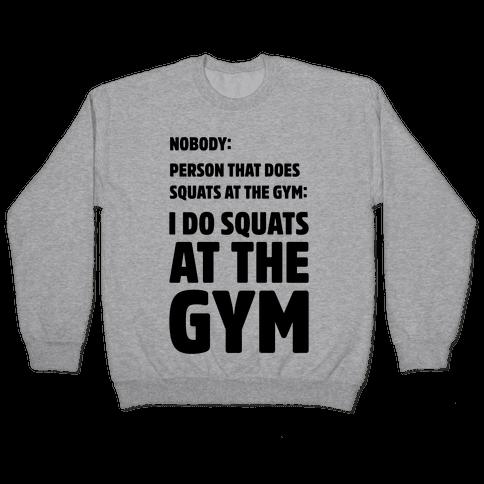 Nobody Squats Meme Pullover
