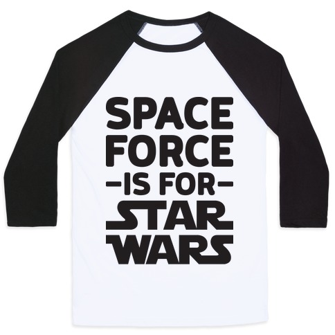 Space Force Is For Star Wars Baseball Tee
