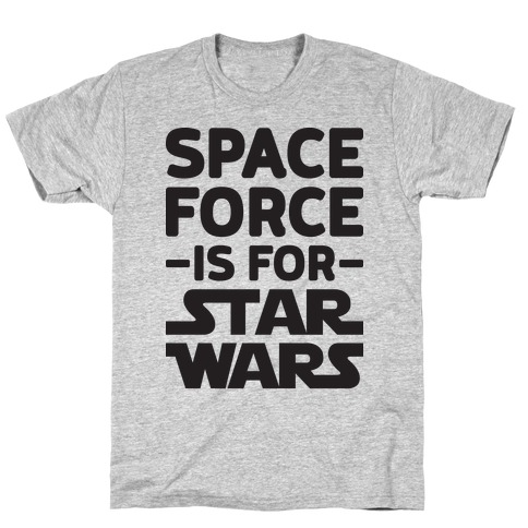 Space Force Is For Star Wars T-Shirt